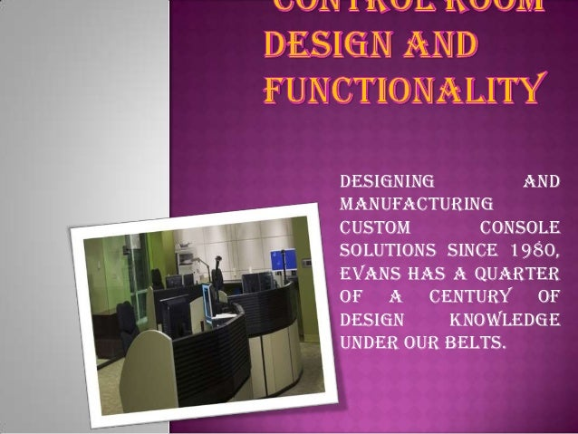 Designing and manufacturing custom console solutions since 1980, Evans has a quarter of a century of design knowledge unde...
