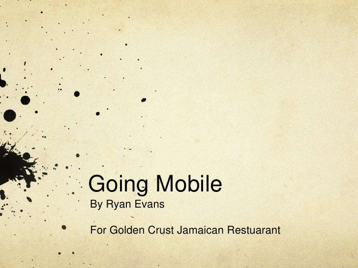 Going MobileBy Ryan EvansFor Golden Crust Jamaican Restuarant