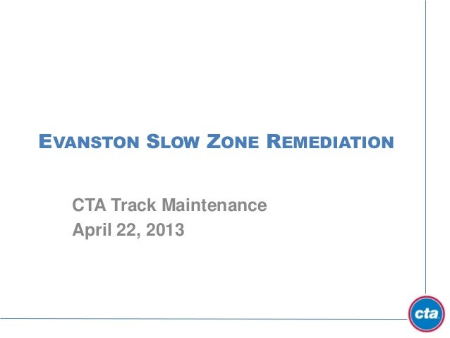 EVANSTON SLOW ZONE REMEDIATIONCTA Track MaintenanceApril 22, 2013
