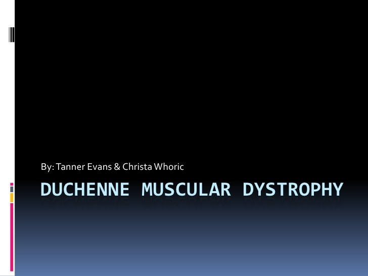 Duchenne Muscular Dystrophy <br />By: Tanner Evans & Christa Whoric<br />