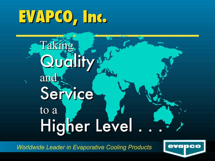 EVAPCO, Inc. Taking Quality and Service to a Higher Level . . .