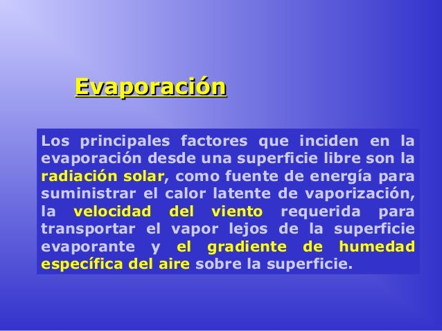 Evaporación Los principales factores que inciden en la evaporación desde una superficie libre son la radiación solar, como...