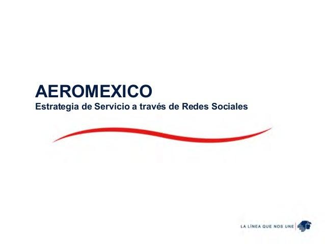 AEROMEXICO Estrategia de Servicio a través de Redes Sociales