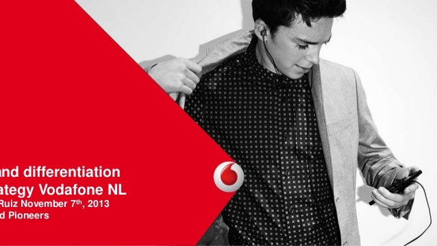 and differentiation ategy Vodafone NL  Ruiz November 7th, 2013 d Pioneers