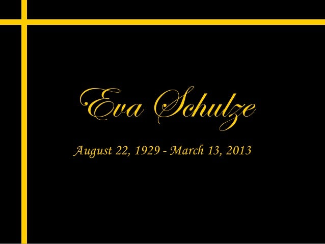 Eva Schulze August 22, 1929 - March 13, 2013