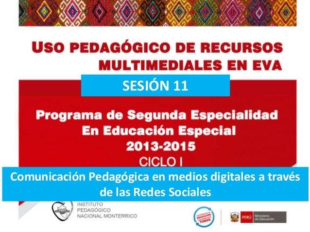 SESIÓN 11  Comunicación Pedagógica en medios digitales a través de las Redes Sociales