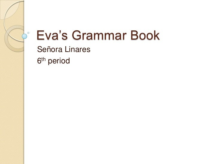 Eva's Grammar BookSeñora Linares6th period