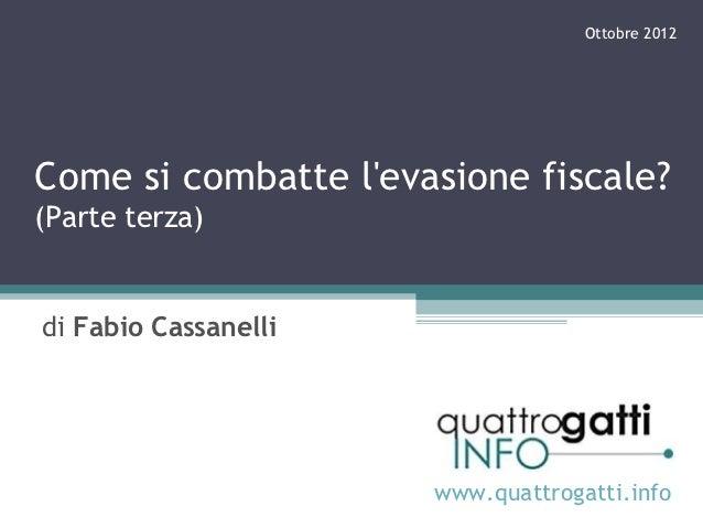 Ottobre 2012Come si combatte levasione fiscale?(Parte terza)di Fabio Cassanelli                      www.quattrogatti.info