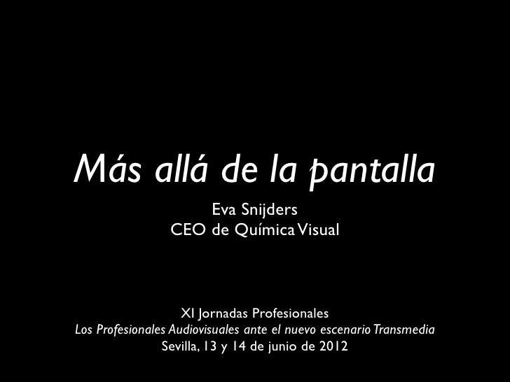 Más allá de la pantalla                     Eva Snijders                 CEO de Química Visual                    XI Jorna...