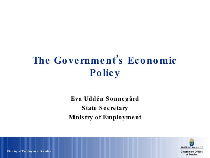 The Government's Economic Policy Eva Uddén Sonnegård State Secretary Ministry of Employment