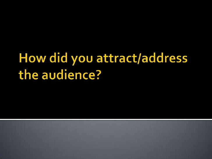 How did you attract/address the audience?<br />