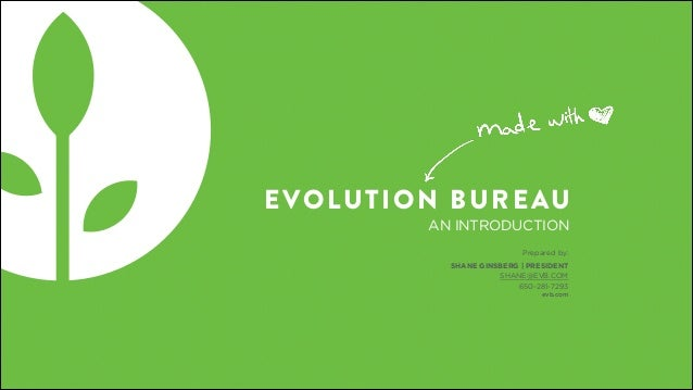 evb.com EVOLUTION BUREAU AN INTRODUCTION Prepared by: SHANE GINSBERG | PRESIDENT SHANE@EVB.COM 650-281-7293