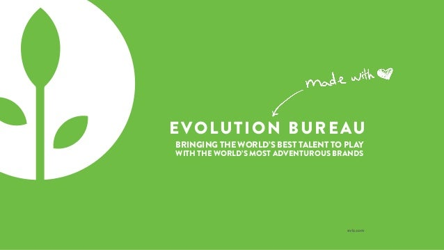 evb.com EVOLUTION BUREAU BRINGING THE WORLD'S BEST TALENT TO PLAY WITH THE WORLD'S MOST ADVENTUROUS BRANDS