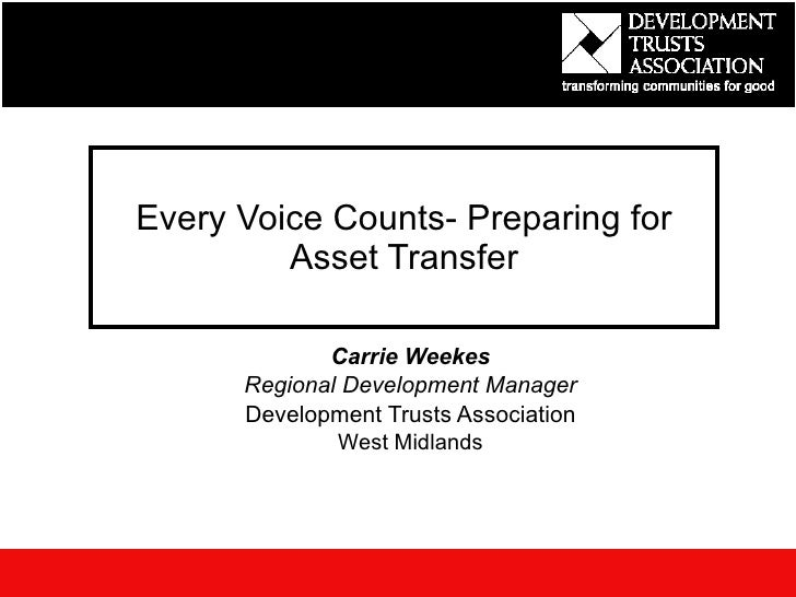 Every Voice Counts- Preparing for Asset Transfer Carrie Weekes Regional Development Manager Development Trusts Association...