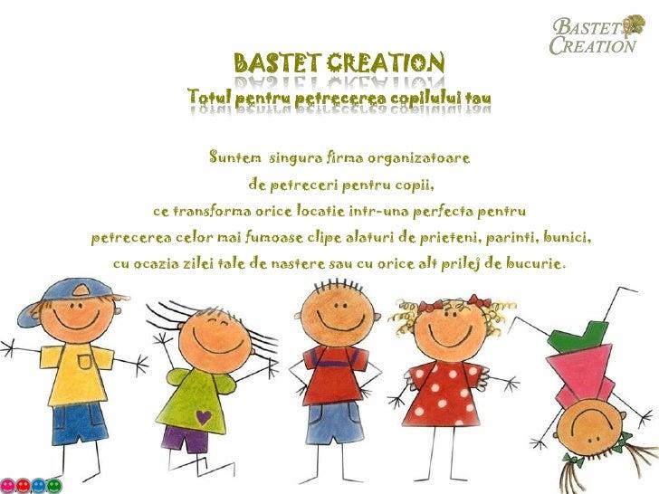 BASTET CREATION              Totul pentru petrecerea copilului tau                 Suntem singura firma organizatoare     ...