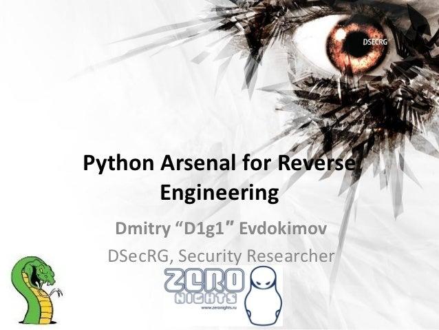 "Python Arsenal for Reverse       Engineering   Dmitry ""D1g1″ Evdokimov  DSecRG, Security Researcher"