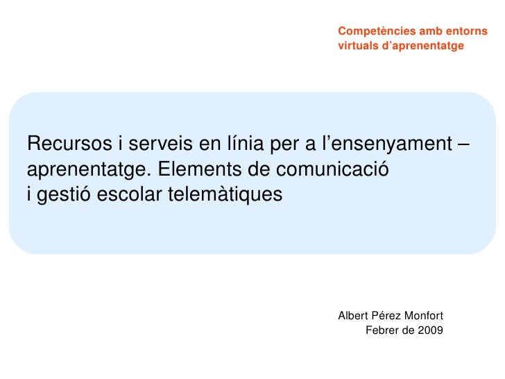 Recursos i serveis en línia per a l'ensenyament –  aprenentatge. Elements de comunicació i gestió escolar telemàtiques Alb...