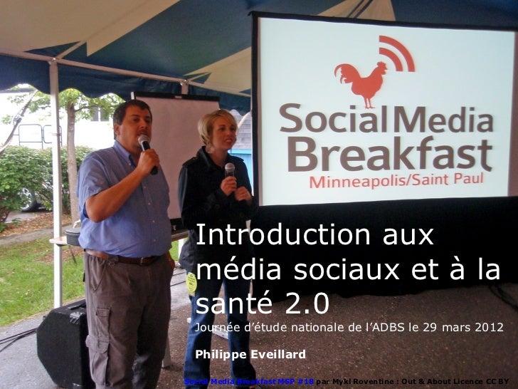 Introduction aux  média sociaux et à la  santé 2.0  Journée d'étude nationale de l'ADBS le 29 mars 2012  Philippe Eveillar...