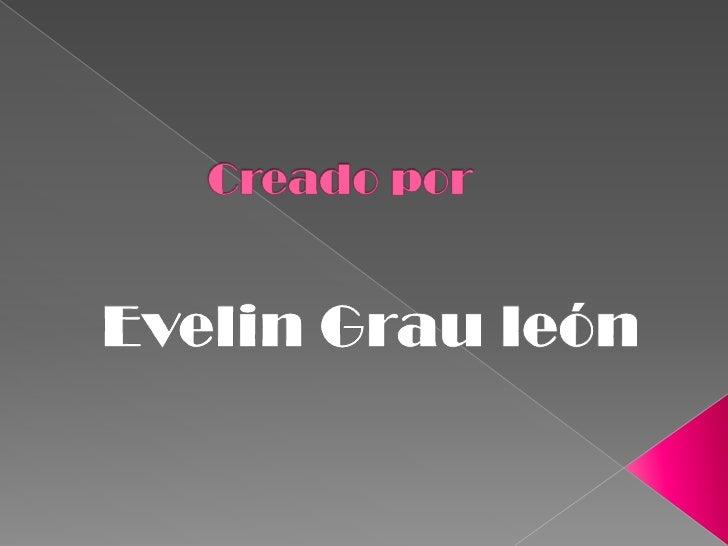 Creado por<br />Evelin Grau león<br />