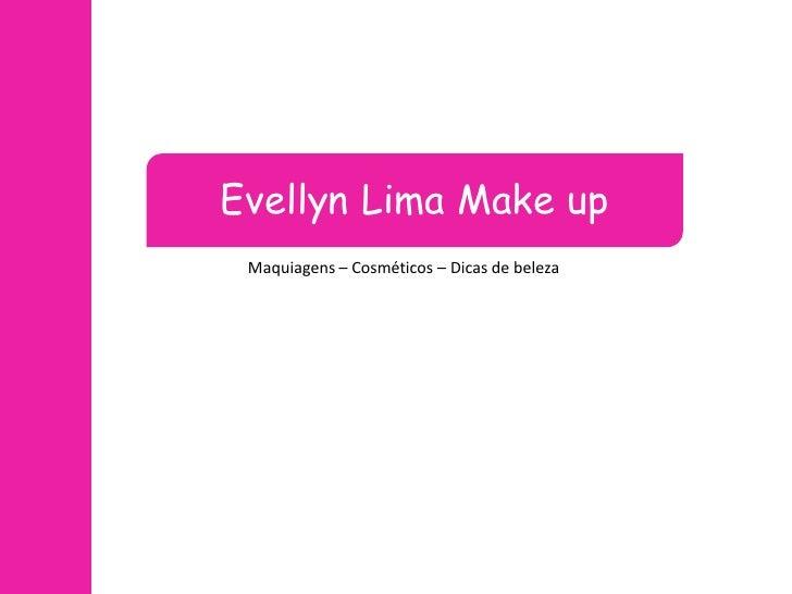 Evellyn Lima Make up Maquiagens – Cosméticos – Dicas de beleza