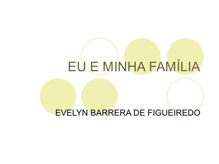 EU E MINHA FAMÍLIA EVELYN BARRERA DE FIGUEIREDO