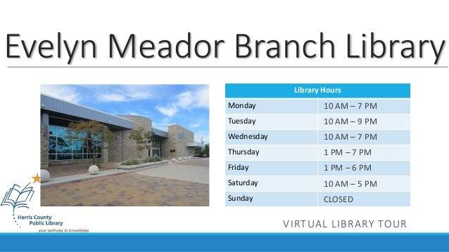 Evelyn Meador Branch Library  Library Hours  Monday  Tuesday  Wednesday  Thursday  Friday  Saturday  Sunday  10 AM – 7 PM ...