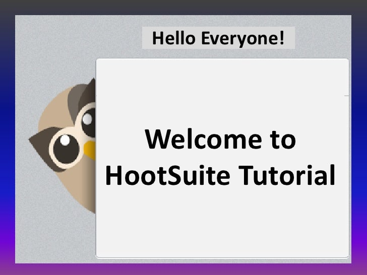Hello Everyone!  Welcome toHootSuite Tutorial