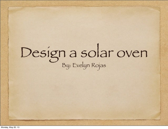 Design a solar ovenBy: Evelyn RojasMonday, May 20, 13
