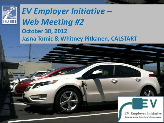EV Employer Initiative – Web Meeting #2 October 30, 2012 Jasna Tomic & Whitney Pitkanen, CALSTART