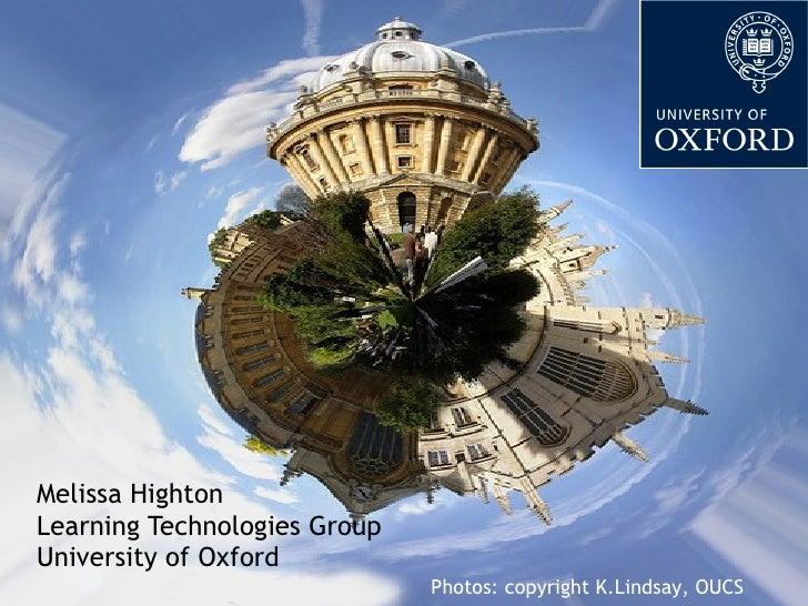 Melissa Highton Learning Technologies Group University of Oxford Photos: copyright K.Lindsay, OUCS