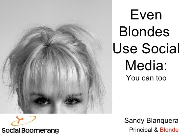 Even Blondes  Use Social Media: You can too Sandy Blanquera Principal &  Blonde