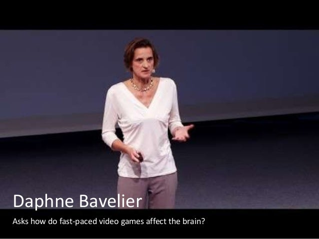 Daphne BavelierAsks how do fast-paced video games affect the brain?
