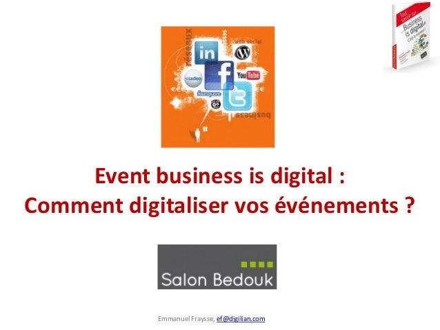 Emmanuel Fraysse, ef@digilian.com Event business is digital : Comment digitaliser vos événements ?