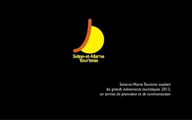 Seine-et-MarneTourisme soutientles grands événements touristiques 2013,en termes de promotion et de communication