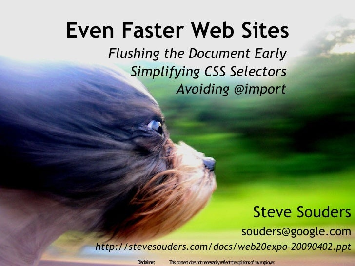 Even Faster Web Sites     Flushing the Document Early         Simplifying CSS Selectors                Avoiding @import   ...