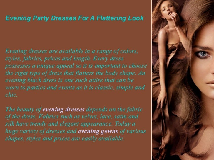 Evening Party Dresses For A Flattering LookEvening dresses are available in a range of colors,styles, fabrics, prices and ...