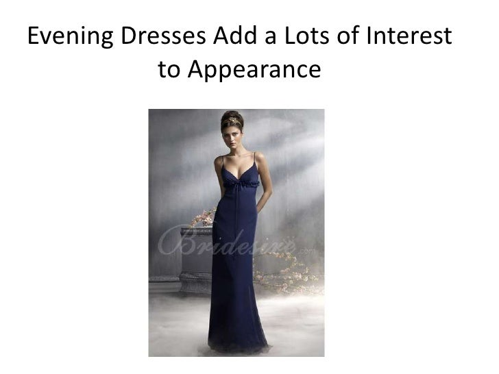 Evening Dresses Add a Lots of Interest           to Appearance