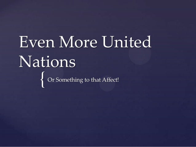 { Even More United Nations Or Something to that Affect!