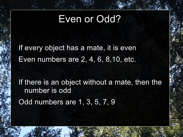 Even or Odd? <ul><li>If every object has a mate, it is even