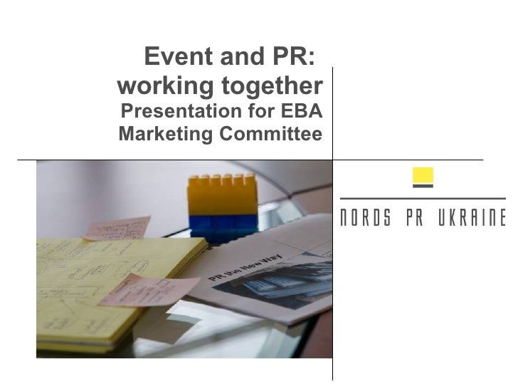 Event and PR:  working together Presentation for EBA Marketing Committee