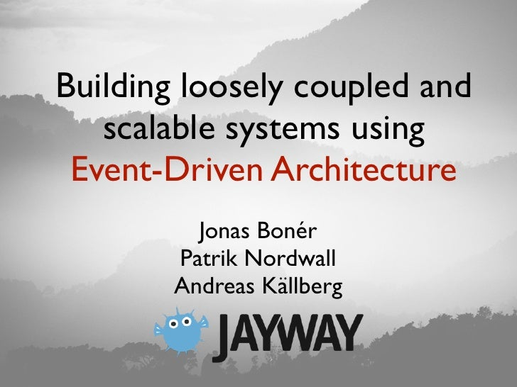 Building loosely coupled and   scalable systems using Event-Driven Architecture         Jonas Bonér       Patrik Nordwall ...