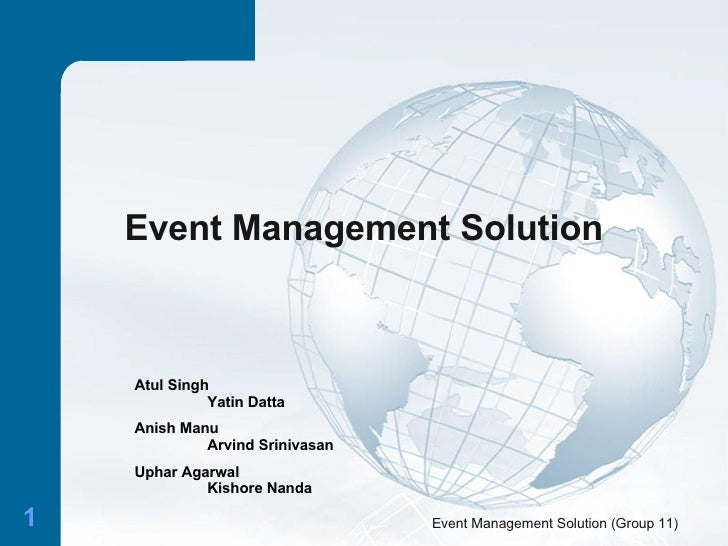 Event Management Solution Event Management Solution (Group 11) Atul Singh Yatin Datta Anish Manu Arvind Srinivasan Uphar A...