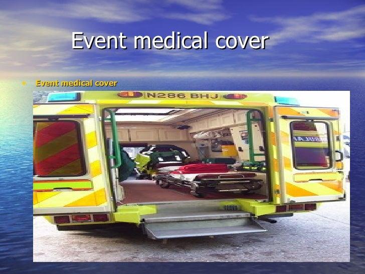 Event medical cover  <ul><li>Event medical cover  </li></ul>