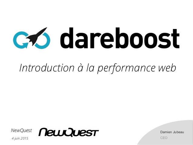 4 juin 2015 NewQuestNewQuest Damien Jubeau CEO Introduction à la performance web