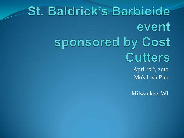 St. Baldrick's Barbicide eventsponsored by Cost Cutters<br />April 17th, 2010<br />Mo's Irish Pub<br />Milwaukee, WI<br />