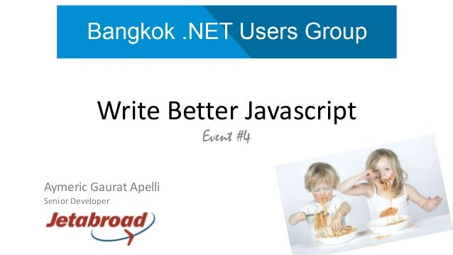 Write Better Javascript Event #4 Aymeric Gaurat Apelli Senior Developer