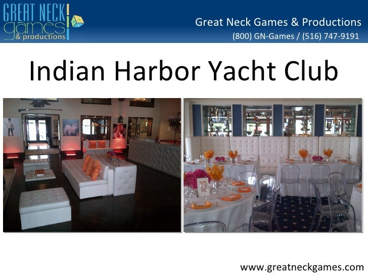 Great Neck Games & Productions                  (800) GN-Games / (516) 747-9191Indian Harbor Yacht Club                   ...