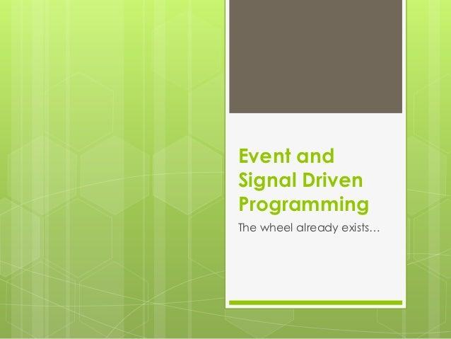 Event andSignal DrivenProgrammingThe wheel already exists…