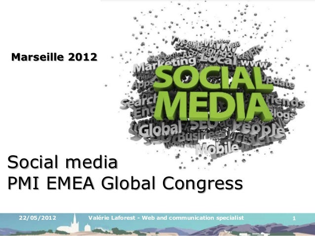 Marseille 2012  Social media PMI EMEA Global Congress 22/05/2012  Valérie Laforest - Web and communication specialist  1