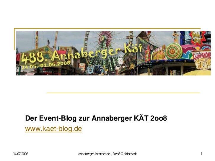 Der Event-Blog zur Annaberger KÄT 2oo8         www.kaet-blog.de   14.07.2008            annaberger-internet.de - René Gold...
